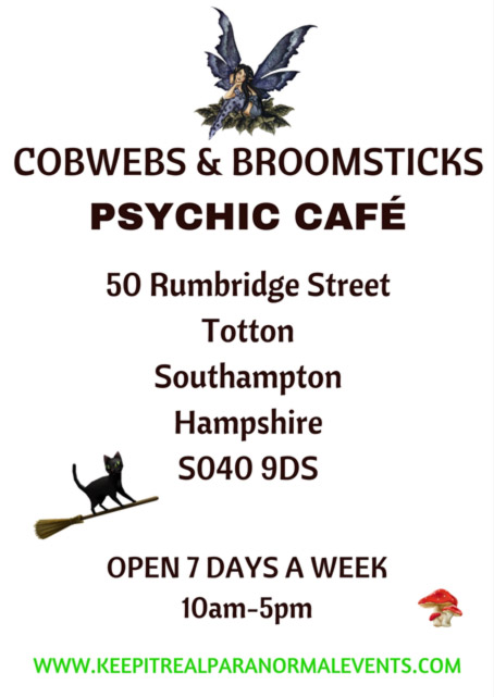 Cobwebs Broomsticks Psychic Cafe – 50 Rumbridge Street Totton Southampton Hampshire S040 9DS – Open 7 days a week 10am-5pm – WWW.KEEPITREALPARANORMALEVENTS.COM