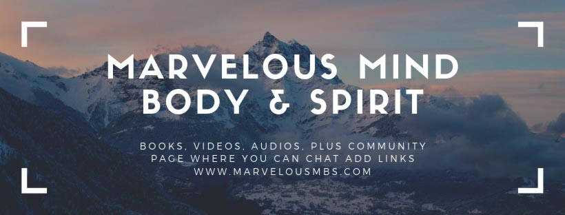 MARVELOUS MIND BODY & SPIRIT – BOOKS. VIDEOS. AUDIOS.   PLUS COMMUNITY PAGE WHERE YOU CAN CHAT ADD LINKS    WWW.MARVELOUSMBS.COM