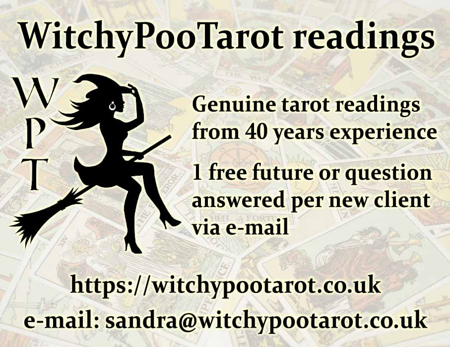 WitchyPooTarot readings  Genuine tarot readings from 40 years experience  1 free future or question answered per new client via e-mail  https://witchypootarot.co.uk  e-mail:sandra@witchypootarot.co.uk