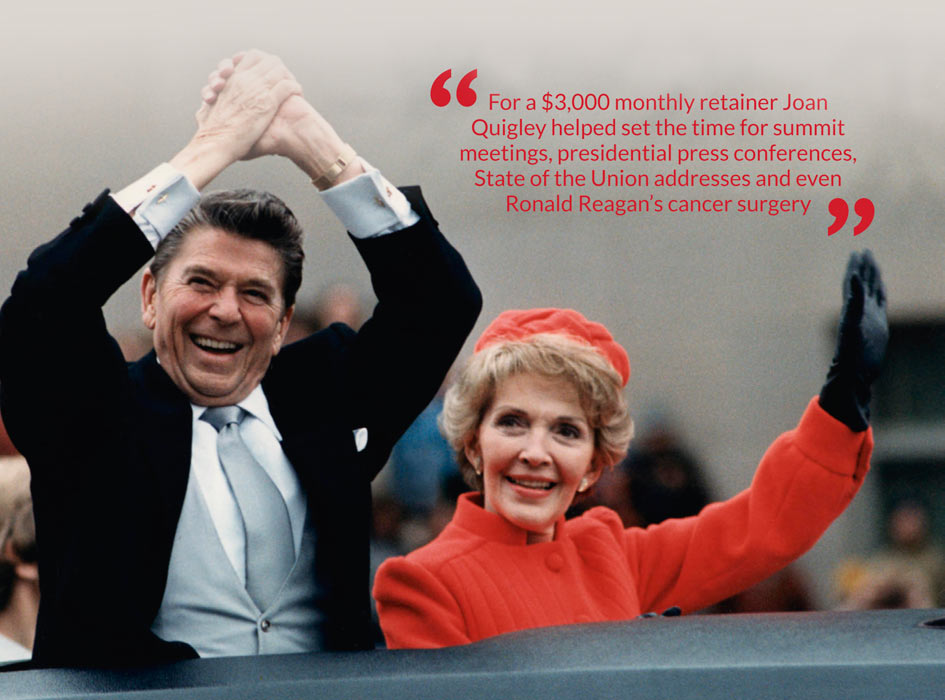 For a $3,000 monthly retainer Joan Quigley helped set the time for summit meetings, presidential press conferences, State of the Union addresses and even Ronald Reagan's cancer surgery
