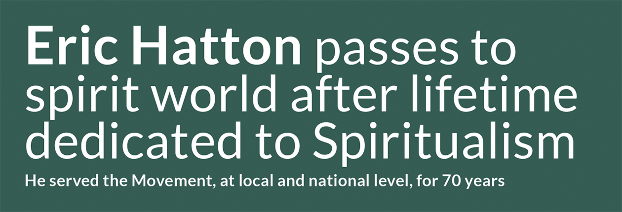 Eric Hatton passes to spirit world after lifetime dedicated to Spiritualism  He served the Movement, at local and national level, for 70 years