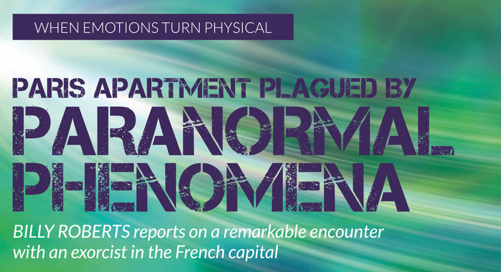Paris apartment plagued by paranormal phenomena – BILLY ROBERTS reports on a remarkable encounter with an exorcist in the French capital