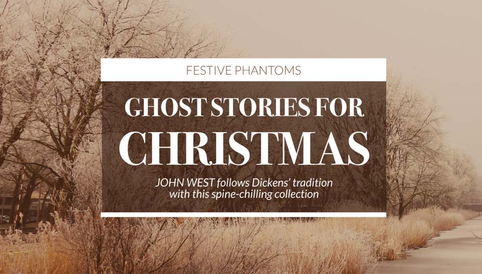 GHOST STORIES FOR CHRISTMAS JOHN WEST follows Dickens' tradition 