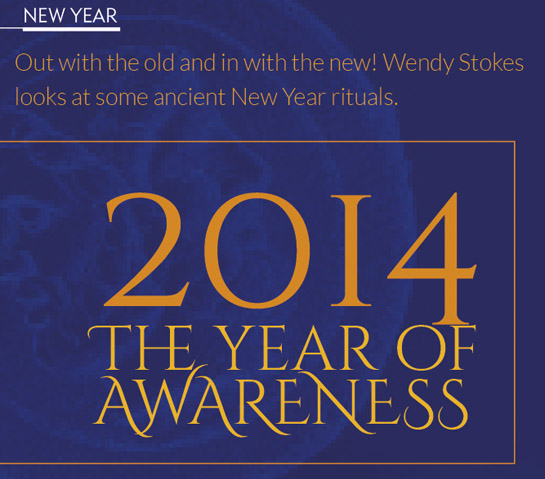 2014 The year of AWARENESS – Wendy Stokes looks at some ancient New Year rituals.
