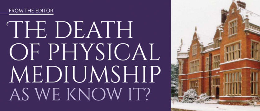 FROM THE EDITOR – The death of physical mediumship  as we know it?