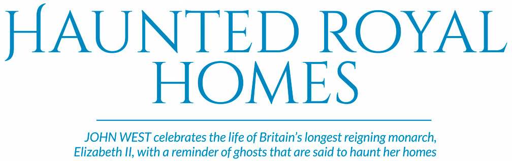 Haunted royal homes – JOHN WEST celebrates the life of Britain's longest reigning monarch, 