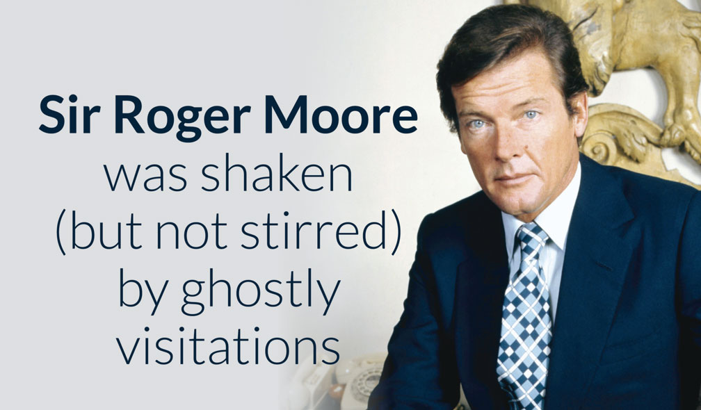 Sir Roger Moore was shaken (but not stirred) by ghostly visitations