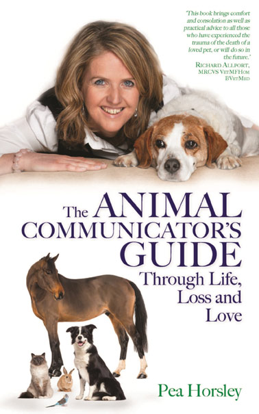 The Animal Communicator's Guide Through Life, Loss and Love  by Pea Horsley