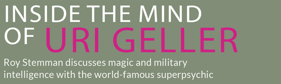 INSIDE THE MIND OF URI GELLER – Roy Stemman discusses magic and military intelligence with the world-famous superpsychic
