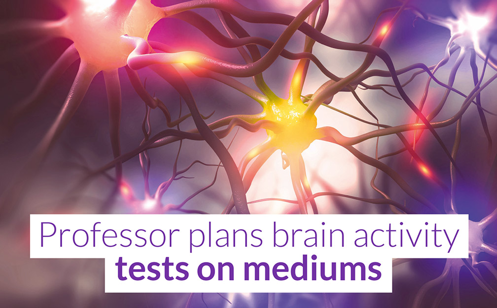 Professor plans brain activity tests on mediums