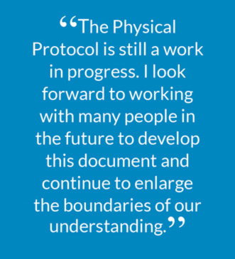 """The Physical Protocol is still a work in progress. I look forward to working with many people in the future to develop this document and continue to enlarge the boundaries of our understanding."""