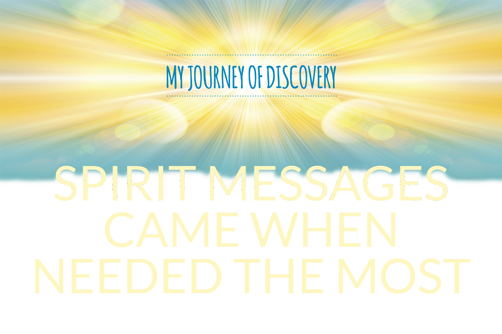 My Journey of discovery –  Spirit messages came when needed the most – By Michelle Lloyd
