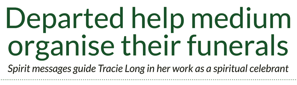Departed help medium organise their funerals – Spirit messages guide Tracie Long in her work as a spiritual celebrant