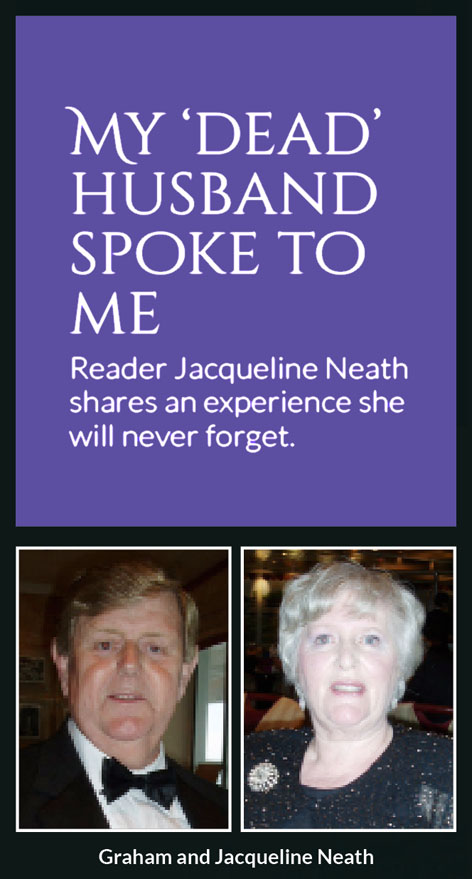 My 'dead' husband spoke to me – Reader Jacqueline Neath shares an experience she will never forget.