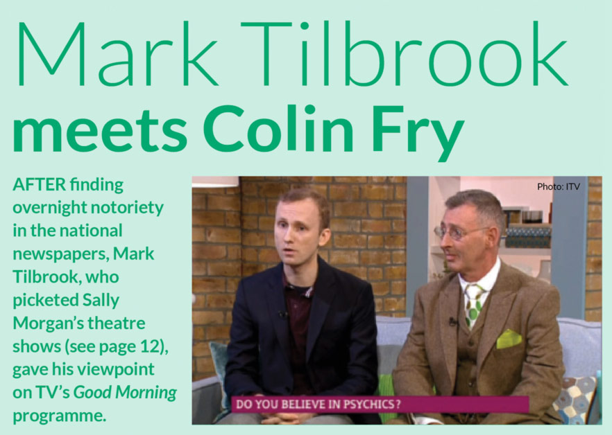 Mark Tilbrook meets Colin Fry  AFTER finding overnight notoriety in the national newspapers, Mark Tilbrook, who picketed Sally Morgan's theatre shows (see page 12), gave his viewpoint on TV's Good Morning programme.