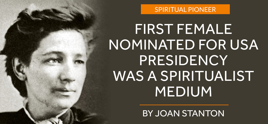 First female nominated for USA presidency was a Spiritualist medium  By JOAN STANTON