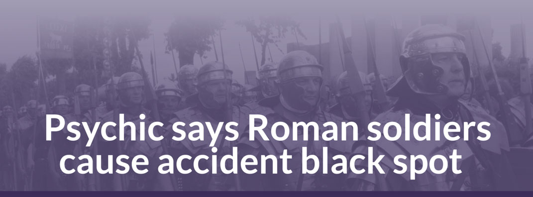 Psychic says Roman soldiers cause accident black spot
