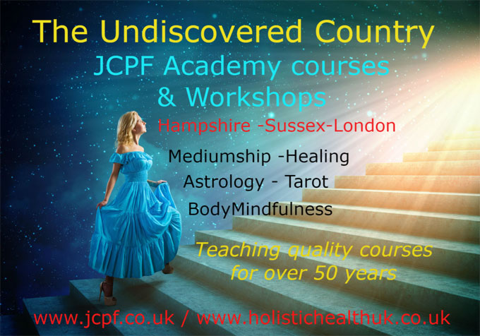 The Undiscovered Country – JCPF Academy courses & Workshops – Hampshire Sussex London – Mediumship, Healing, Astrology, Tarot, BodyMindfulness – Teaching quality courses for over 50 years – www.jcpf.co.uk / www.holistichealthuk.co.uk