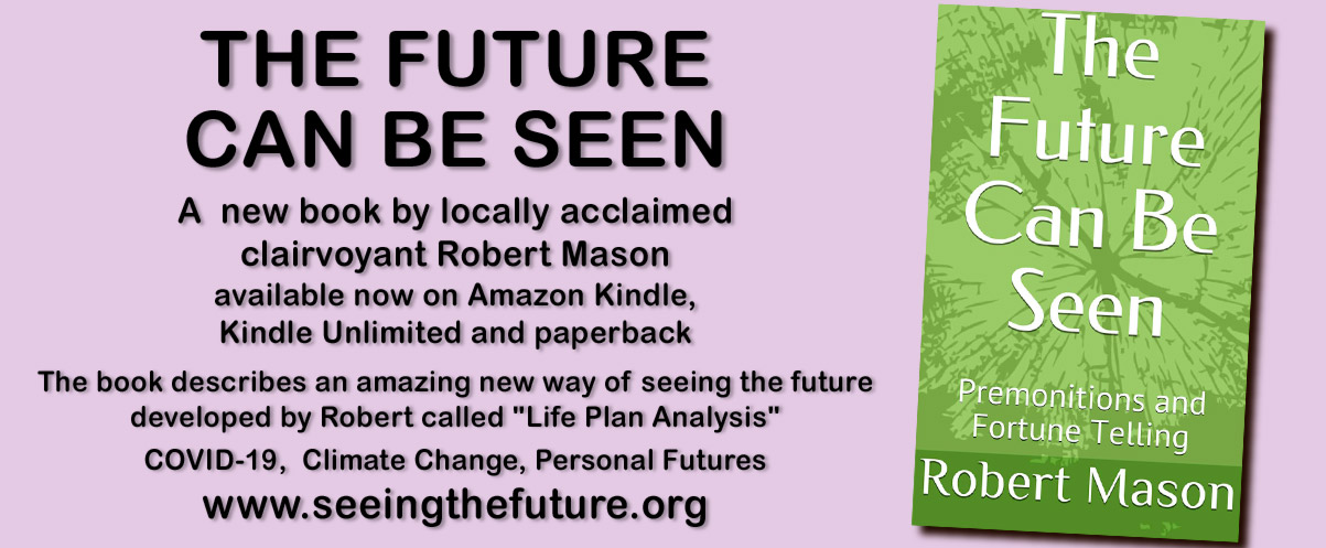 "THE FUTURE CAN BE SEEN a new book by locally acclaimed clairvoyant Robert Mason available now on Amazon Kindle, Kindle Unlimited and paperback The book describes an amazing new way of seeing the future developed by Robert called ""Life Plan Analysis"" COVID-19,  Climate Change, Personal Futures www.seeingthefuture.org"